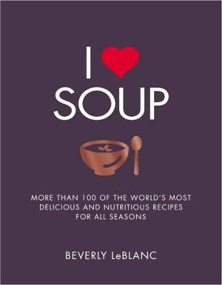 I Love Soup - Beverly Le Blanc