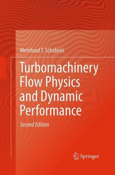 Turbomachinery Flow Physics and Dynamic Performance - Meinhard T. Schobeiri