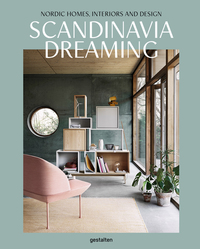Scandinavia Dreaming : Nordic Homes, Interiors and Design: Scandinavian Design, Interiors and Living - Angel Trinidad