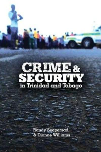 Crime and Security in Trinidad and Tobago - Radny Seepersad