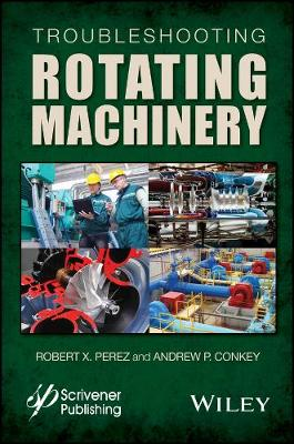 Troubleshooting Rotating Machinery - Robert X. Perez