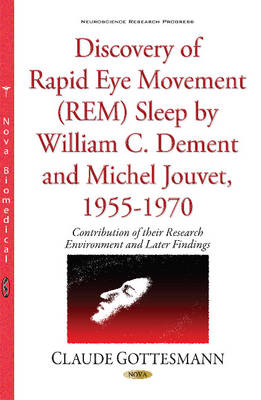 Discovery of Rapid Eye Movement (REM) Sleep by William C Dement & Michel Jouvet, 1955-1970 - Claude Gottesmann