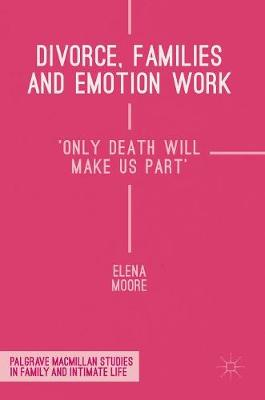 Divorce, Families and Emotion Work - Elena Moore