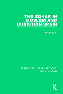 The Zohar in Moslem and Christian Spain - Ariel Bension
