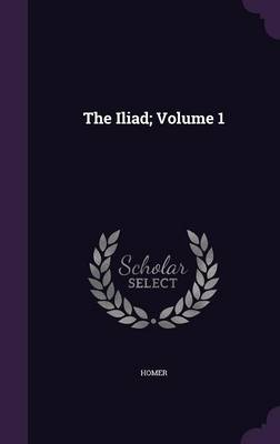 The Iliad; Volume 1 - Homer