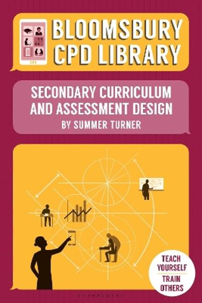 Bloomsbury CPD Library: Secondary Curriculum and Assessment Design - Summer Turner