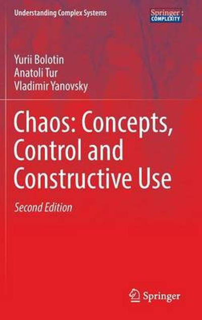 Chaos: Concepts, Control and Constructive Use - Yurii Bolotin