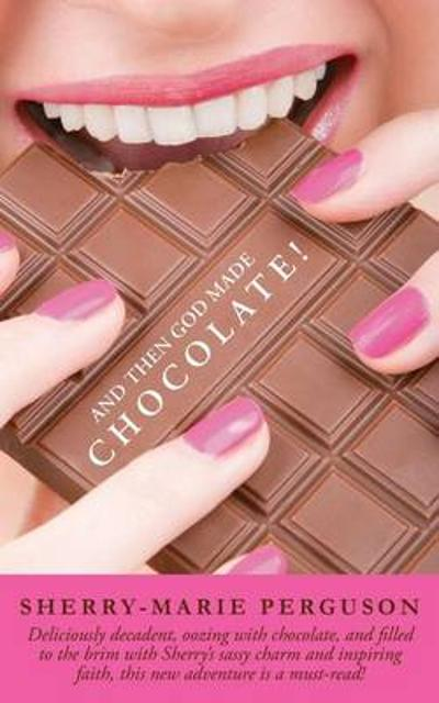 And Then God Made Chocolate! - Sherry-Marie Perguson