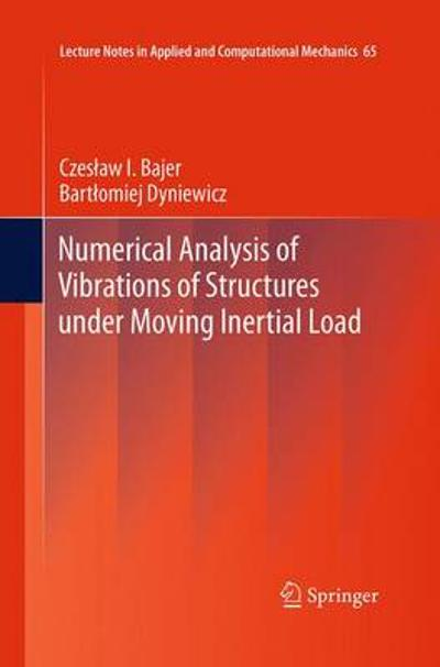 Numerical Analysis of Vibrations of Structures under Moving Inertial Load - Czeslaw I. Bajer