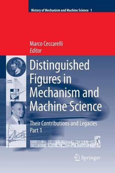 Distinguished Figures in Mechanism and Machine Science:  Their Contributions and Legacies - Marco Ceccarelli