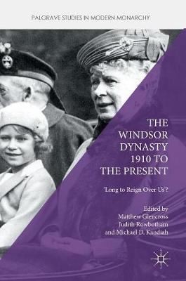 The Windsor Dynasty 1910 to the Present - Matthew Glencross