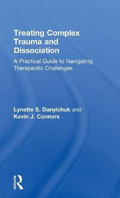 Treating Complex Trauma and Dissociation - Lynette S. Danylchuk