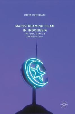 Mainstreaming Islam in Indonesia - Inaya Rakhmani