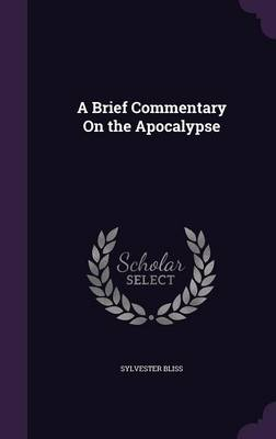 A Brief Commentary on the Apocalypse - Sylvester Bliss