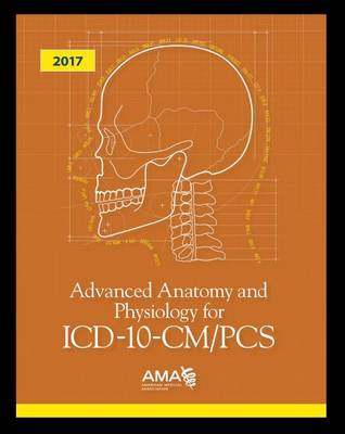 Advanced Anatomy and Physiology for ICD-10-CM/PCS - American Medical Association
