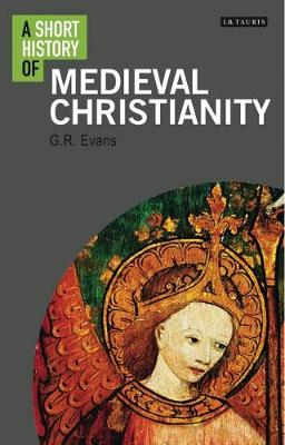 A Short History of Medieval Christianity - G. R. Evans