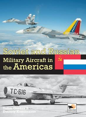 Soviet and Russian Military Aircraft in the Americas - Yefim Gordon