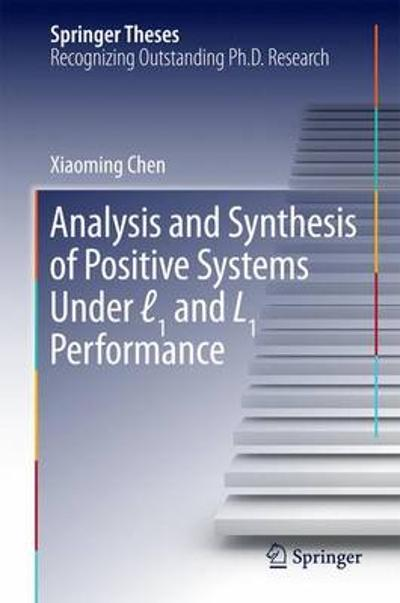 Analysis and Synthesis of Positive Systems Under  1 and L1 Performance - Xiaoming Chen