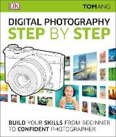 Digital Photography Step by Step - Tom Ang
