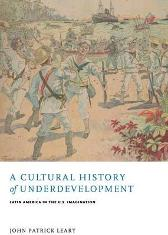 A Cultural History of Underdevelopment - John Patrick Leary