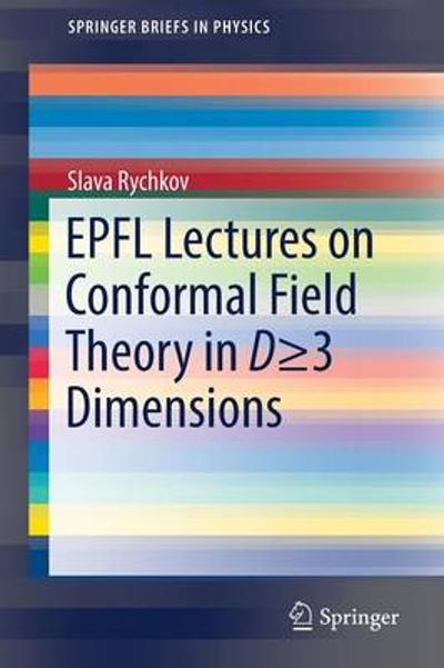 EPFL Lectures on Conformal Field Theory in D   3 Dimensions - Vyacheslav Rychkov