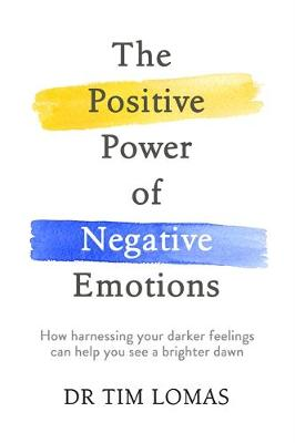The Positive Power of Negative Emotions - Tim Lomas