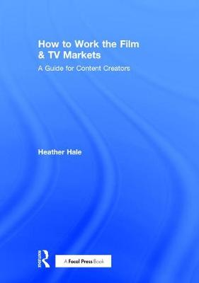 How to Work the Film & TV Markets - Heather Hale