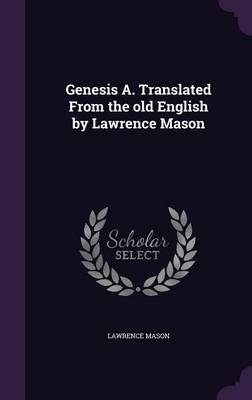 Genesis A. Translated from the Old English by Lawrence Mason - Lawrence Mason