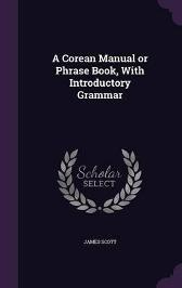 A Corean Manual or Phrase Book, with Introductory Grammar - James Scott