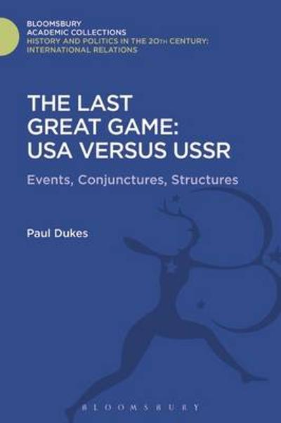The Last Great Game: USA Versus USSR - Paul Dukes