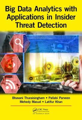 Big Data Analytics with Applications in Insider Threat Detection - Bhavani Thuraisingham