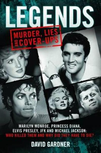 Legends: Murder, Lies and Cover-Ups - David Gardner