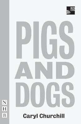 Pigs and Dogs - Caryl Churchill