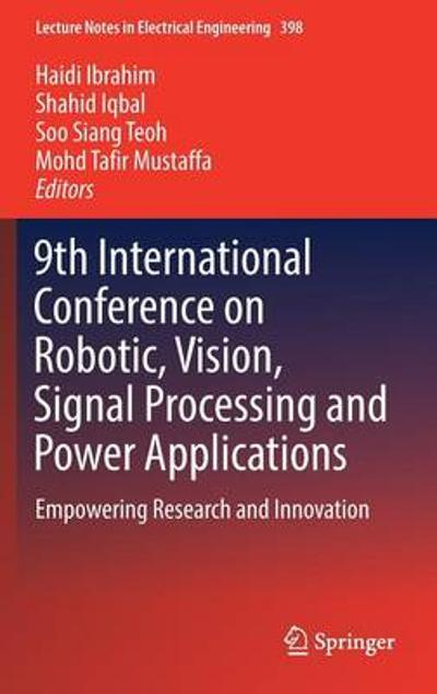 9th International Conference on Robotic, Vision, Signal Processing and Power Applications - Mohd Tafir Mustaffa
