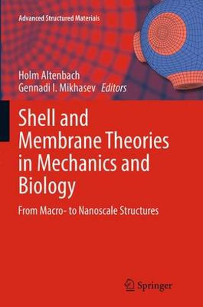 Shell and Membrane Theories in Mechanics and Biology - Holm Altenbach