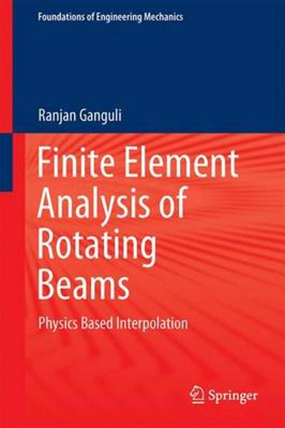 Finite Element Analysis of Rotating Beams - Ranjan Ganguli