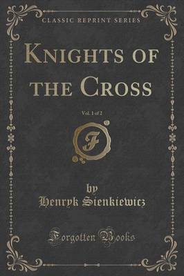 Knights of the Cross, Vol. 1 of 2 (Classic Reprint) - Henryk Sienkiewicz