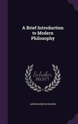 A Brief Introduction to Modern Philosophy - Arthur Kenyon Rogers