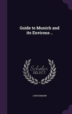 Guide to Munich and Its Environs .. - A Bruckmann