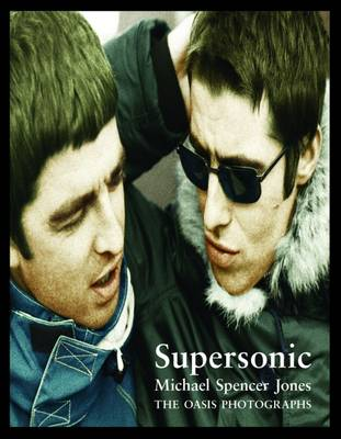 Supersonic: The Oasis Photographs - Michael Spencer Jones