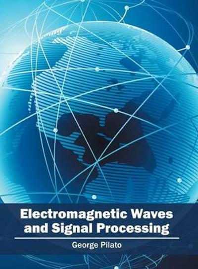Electromagnetic Waves and Signal Processing - George Pilato