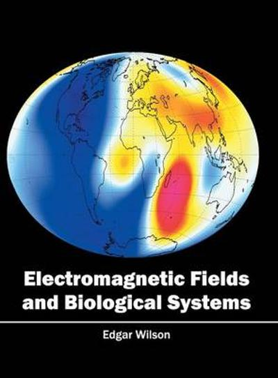 Electromagnetic Fields and Biological Systems - Edgar Wilson
