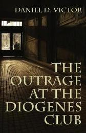 Outrage at the Diogenes Club (Sherlock Holmes and the American Literati Book 4) - Daniel D Victor