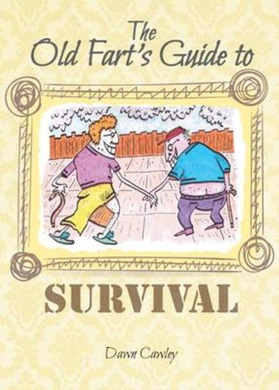 The Old Fart's Guide to Survival - Dawn Cawley