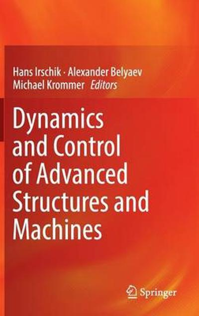 Dynamics and Control of Advanced Structures and Machines - Hans Irschik