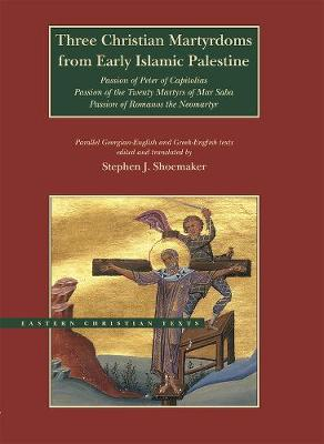 Three Christian Martyrdoms from Early Islamic Palestine - Stephen J. Shoemaker