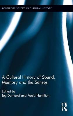 A Cultural History of Sound, Memory, and the Senses - Joy Damousi