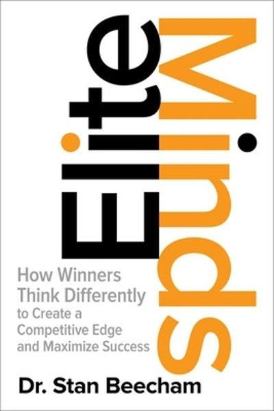 Elite Minds: How Winners Think Differently to Create a Competitive Edge and Maximize Success - Stan Beecham