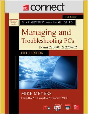 Mike Meyers' CompTIA A+ Guide to Managing and Troubleshooting PCs, Fifth Edition (Exams 220-901 and 902) with Connect - Mike Meyers