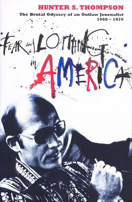 Fear and Loathing in America - Hunter S. Thompson